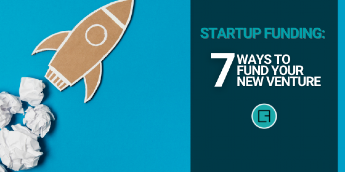 Startup Funding: 7 Ways to Fund Your New Venture