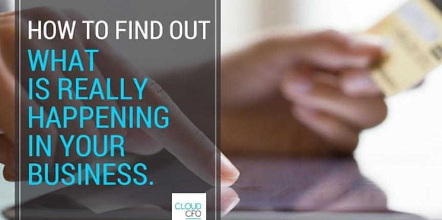 How to find out what is really happening in your business
