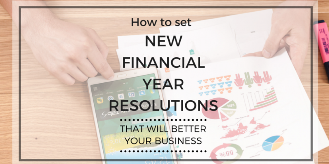 How to set new financial year resolutions that will better your business