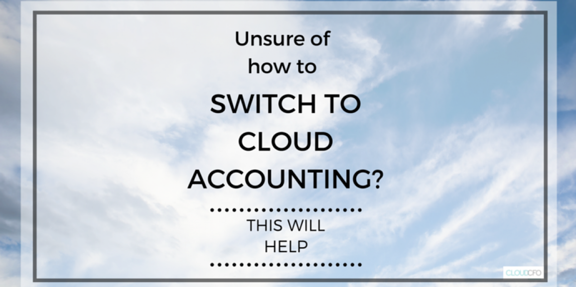 Unsure of how to switch to cloud accounting? This will help.