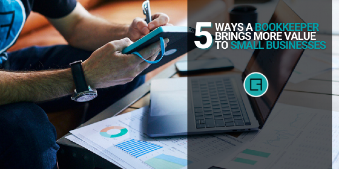 5 Ways A Bookkeeper Brings More Value to Small Businesses